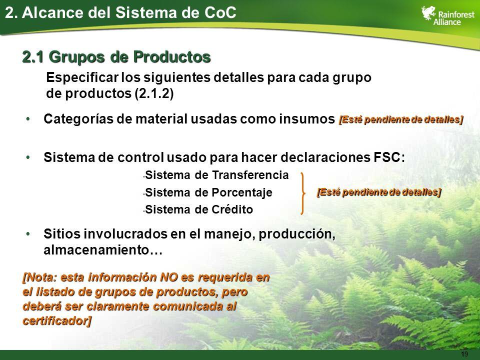 19 2. Alcance del Sistema de CoC 2.1 Grupos de Productos Especificar los siguientes detalles para cada grupo de productos (2.1.2) Categorías de materi