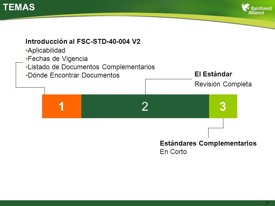 2 TEMAS 132 Introducción al FSC-STD-40-004 V2 Aplicabilidad Fechas de Vigencia Listado de Documentos Complementarios Dónde Encontrar Documentos El Est