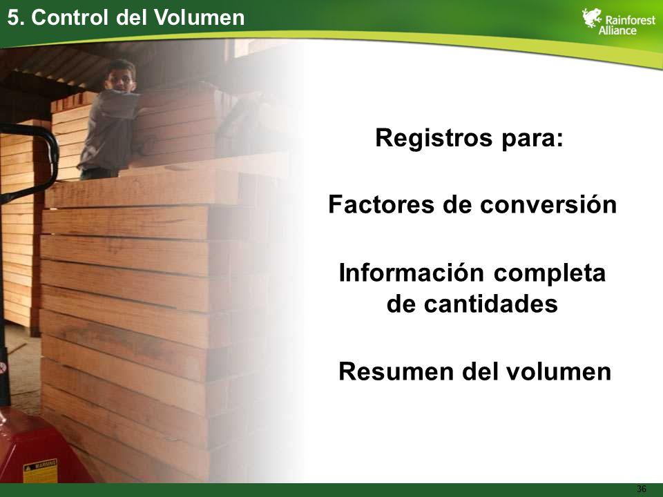 36 5. Control del Volumen Registros para: Factores de conversión Información completa de cantidades Resumen del volumen