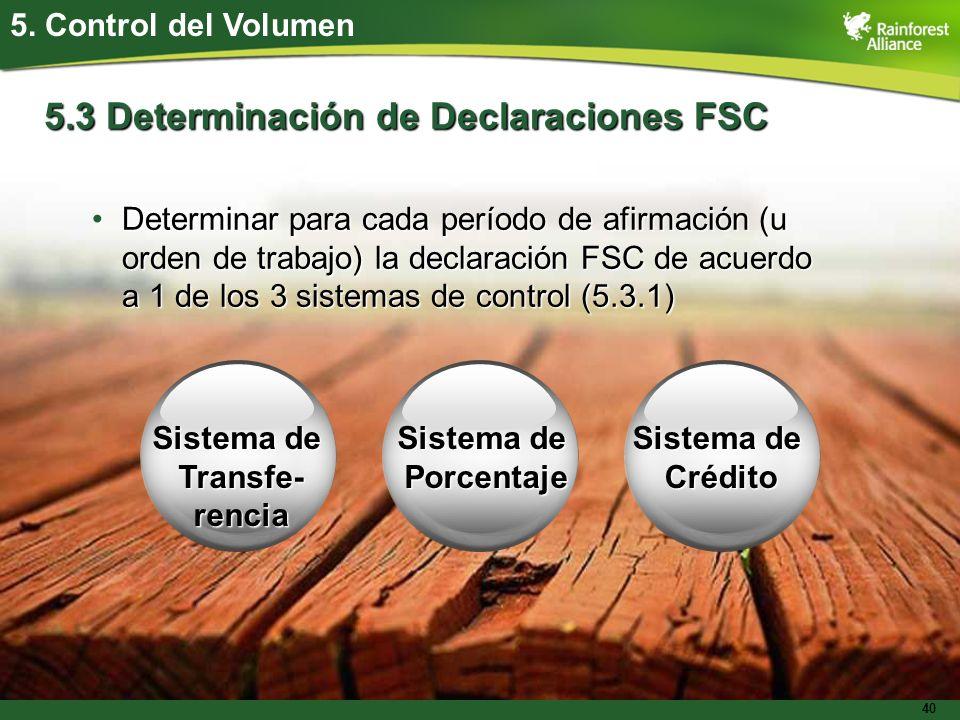 40 5. Control del Volumen 5.3 Determinación de Declaraciones FSC Determinar para cada período de afirmación (u orden de trabajo) la declaración FSC de