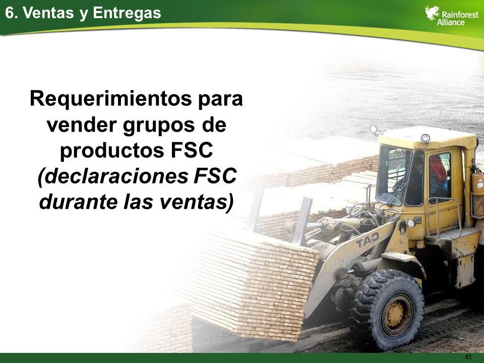 41 6. Ventas y Entregas Requerimientos para vender grupos de productos FSC (declaraciones FSC durante las ventas)