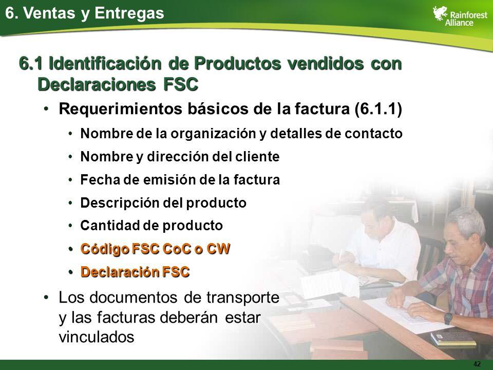 42 6. Ventas y Entregas 6.1 Identificación de Productos vendidos con Declaraciones FSC Requerimientos básicos de la factura (6.1.1)Requerimientos bási
