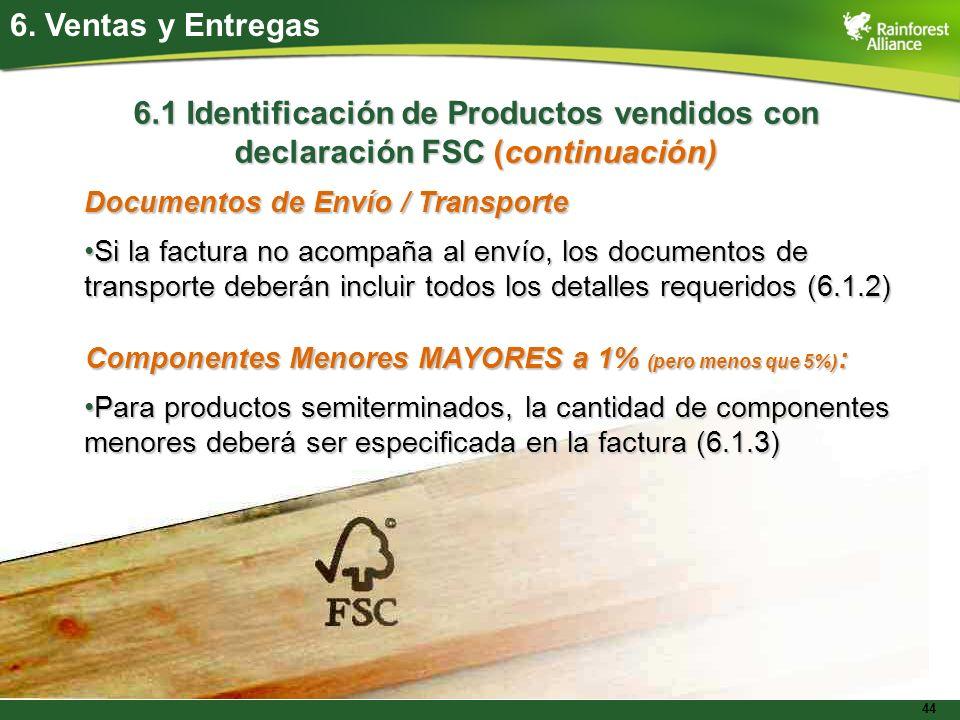44 6. Ventas y Entregas 6.1 Identificación de Productos vendidos con declaración FSC (continuación) Documentos de Envío / Transporte Si la factura no