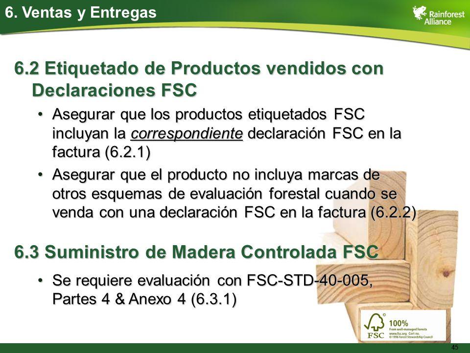 45 6. Ventas y Entregas 6.2 Etiquetado de Productos vendidos con Declaraciones FSC Asegurar que los productos etiquetados FSC incluyan la correspondie