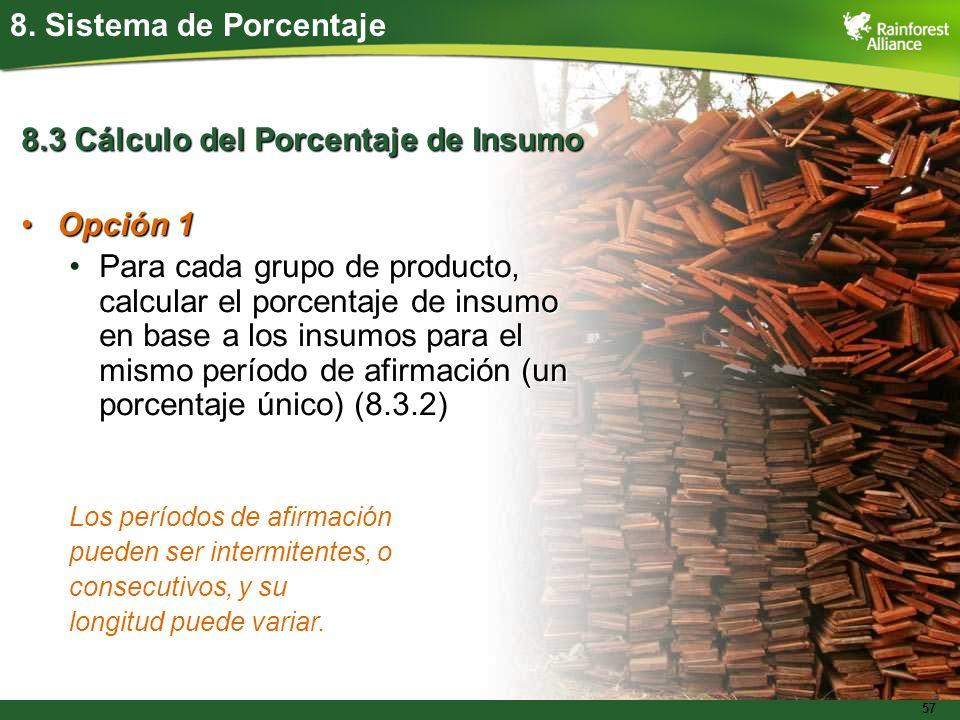 57 8. Sistema de Porcentaje 8.3 Cálculo del Porcentaje de Insumo Opción 1Opción 1 Para cada grupo de producto, calcular el porcentaje de insumo en bas