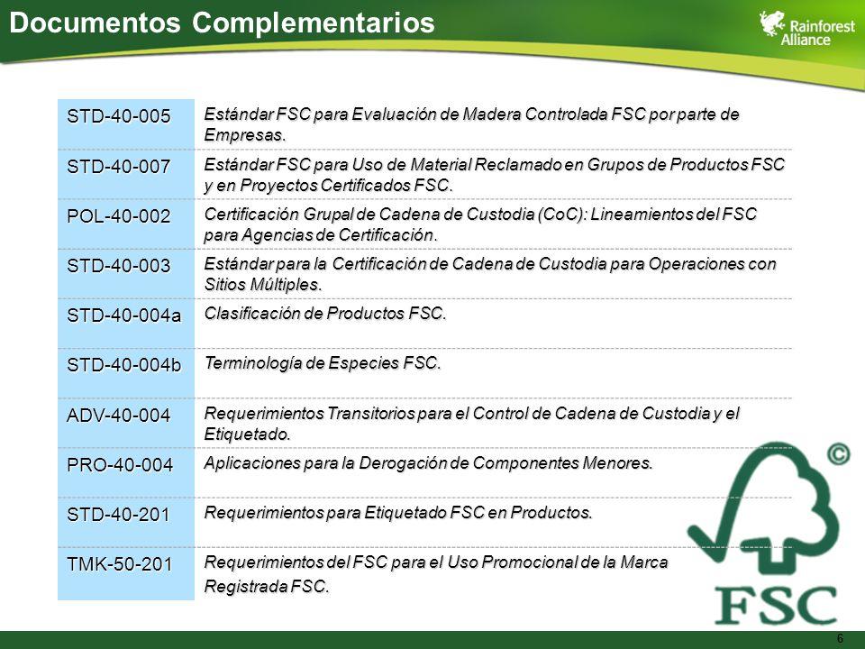 6 Documentos ComplementariosSTD-40-005 Estándar FSC para Evaluación de Madera Controlada FSC por parte de Empresas. STD-40-007 Estándar FSC para Uso d