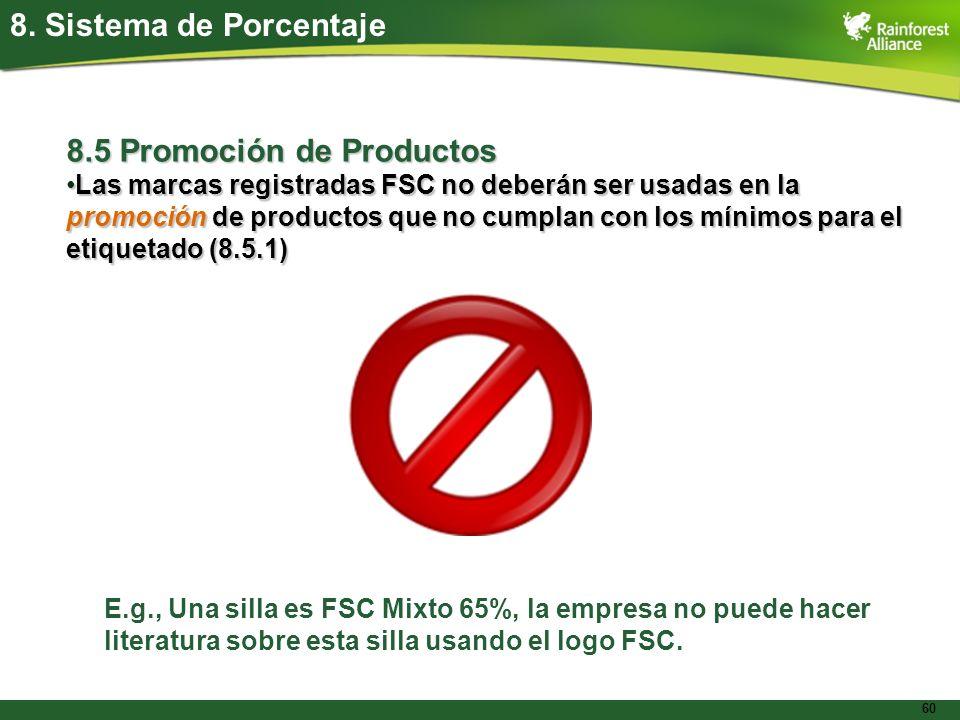 60 8. Sistema de Porcentaje 8.5 Promoción de Productos Las marcas registradas FSC no deberán ser usadas en la promoción de productos que no cumplan co