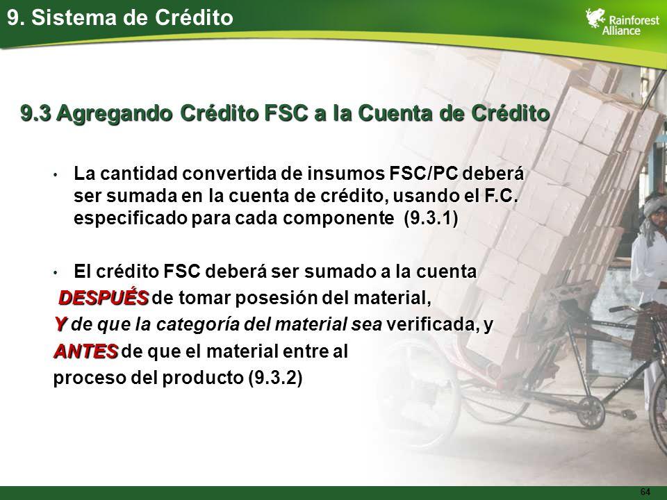 64 9. Sistema de Crédito 9.3 Agregando Crédito FSC a la Cuenta de Crédito La cantidad convertida de insumos FSC/PC deberá ser sumada en la cuenta de c