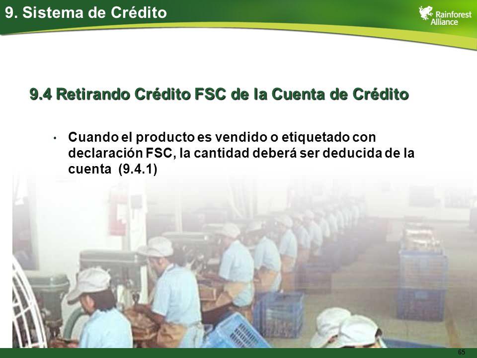 65 9.4 Retirando Crédito FSC de la Cuenta de Crédito Cuando el producto es vendido o etiquetado con declaración FSC, la cantidad deberá ser deducida d