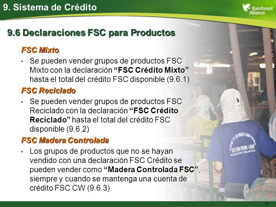 67 9. Sistema de Crédito 9.6 Declaraciones FSC para Productos FSC Mixto Se pueden vender grupos de productos FSC Mixto con la declaración FSC Crédito