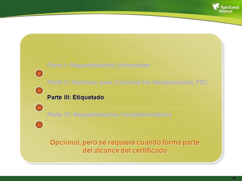 68 Parte I: Requerimientos Universales Parte II: Sistemas para Controlar las Declaraciones FSC Parte III: Etiquetado Parte IV: Requerimientos Compleme