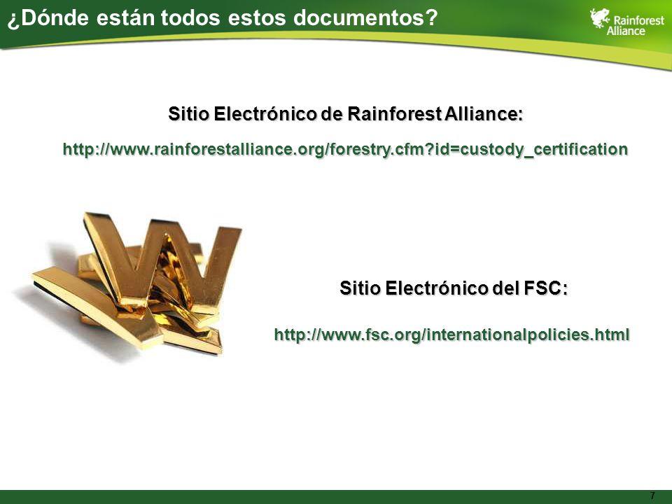 7 ¿Dónde están todos estos documentos? Sitio Electrónico del FSC: http://www.fsc.org/internationalpolicies.html Sitio Electrónico de Rainforest Allian