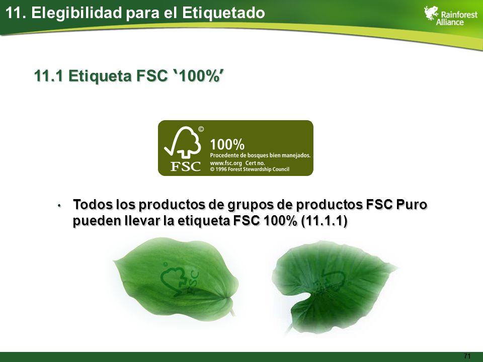 71 11. Elegibilidad para el Etiquetado 11.1 Etiqueta FSC 100% 11.1 Etiqueta FSC 100% Todos los productos de grupos de productos FSC Puro pueden llevar
