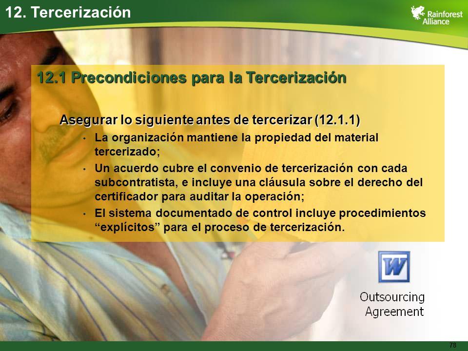 78 12. Tercerización 12.1 Precondiciones para la Tercerización Asegurar lo siguiente antes de tercerizar (12.1.1) La organización mantiene la propieda