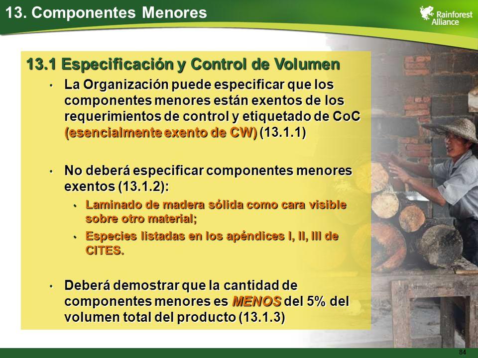 84 13. Componentes Menores 13.1 Especificación y Control de Volumen La Organización puede especificar que los componentes menores están exentos de los