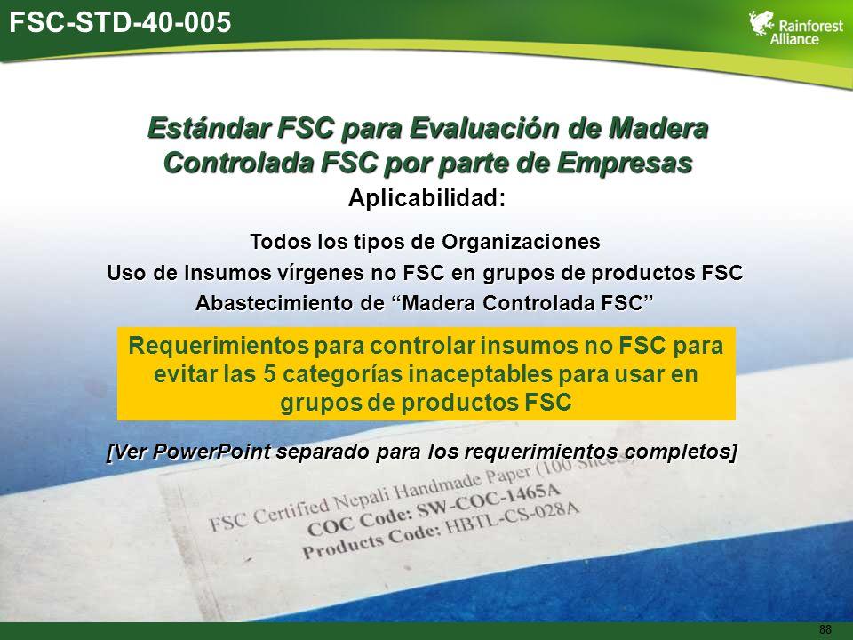 88 Estándar FSC para Evaluación de Madera Controlada FSC por parte de Empresas Aplicabilidad: Todos los tipos de Organizaciones Uso de insumos vírgene