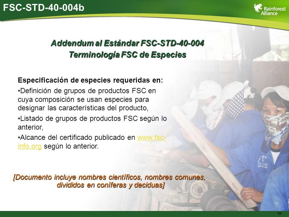 91 FSC-STD-40-004b Addendum al Estándar FSC-STD-40-004 Terminología FSC de Especies Especificación de especies requeridas en: Definición de grupos de