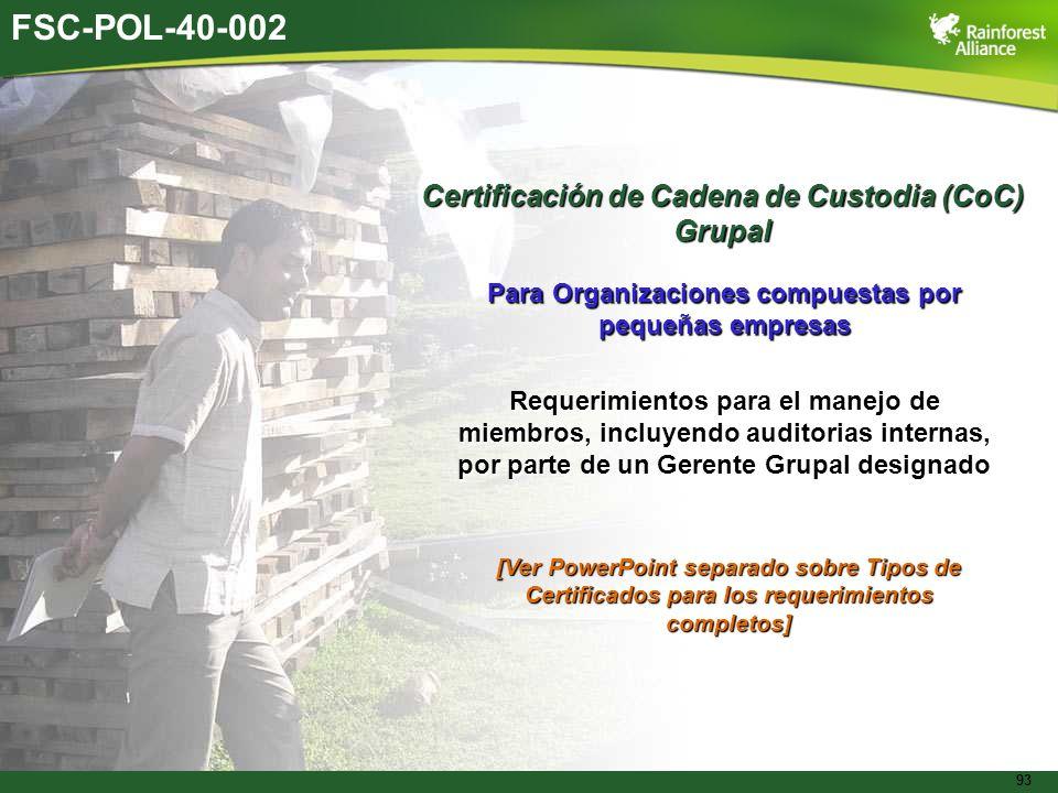 93 FSC-POL-40-002 Certificación de Cadena de Custodia (CoC) Grupal Para Organizaciones compuestas por pequeñas empresas Requerimientos para el manejo