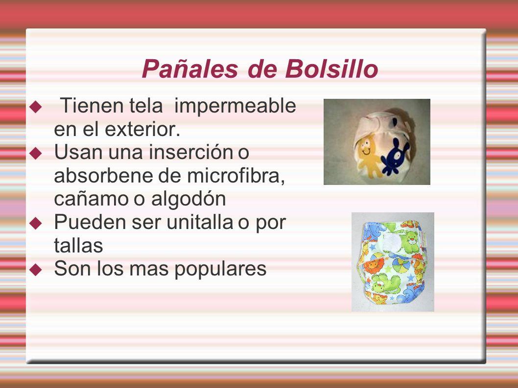 Pañales de Bolsillo Tienen tela impermeable en el exterior. Usan una inserción o absorbene de microfibra, cañamo o algodón Pueden ser unitalla o por t
