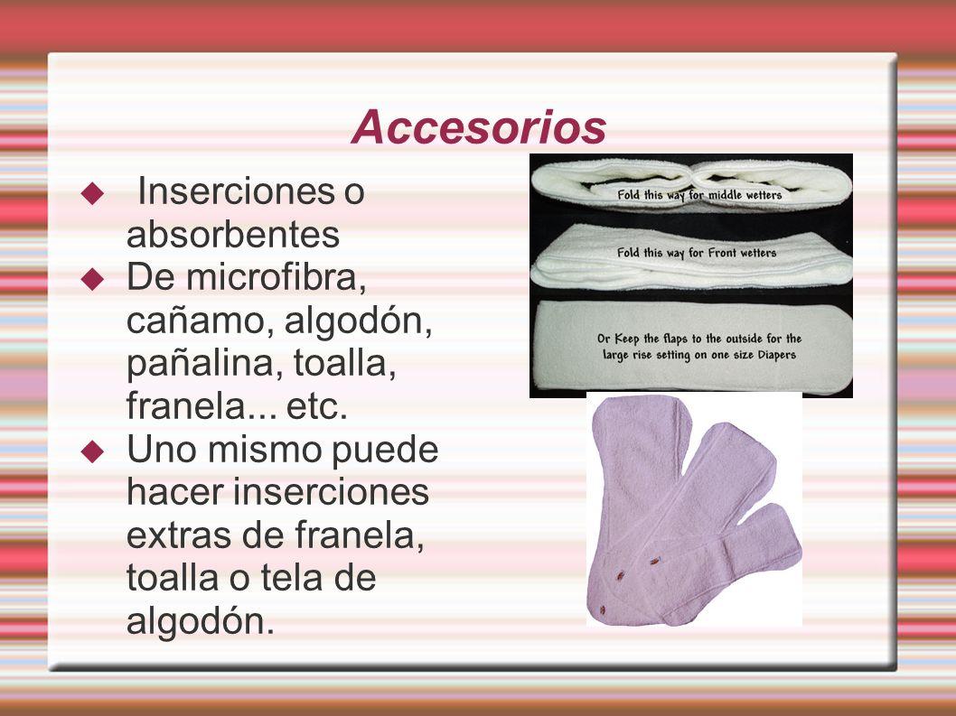 Accesorios Inserciones o absorbentes De microfibra, cañamo, algodón, pañalina, toalla, franela... etc. Uno mismo puede hacer inserciones extras de fra