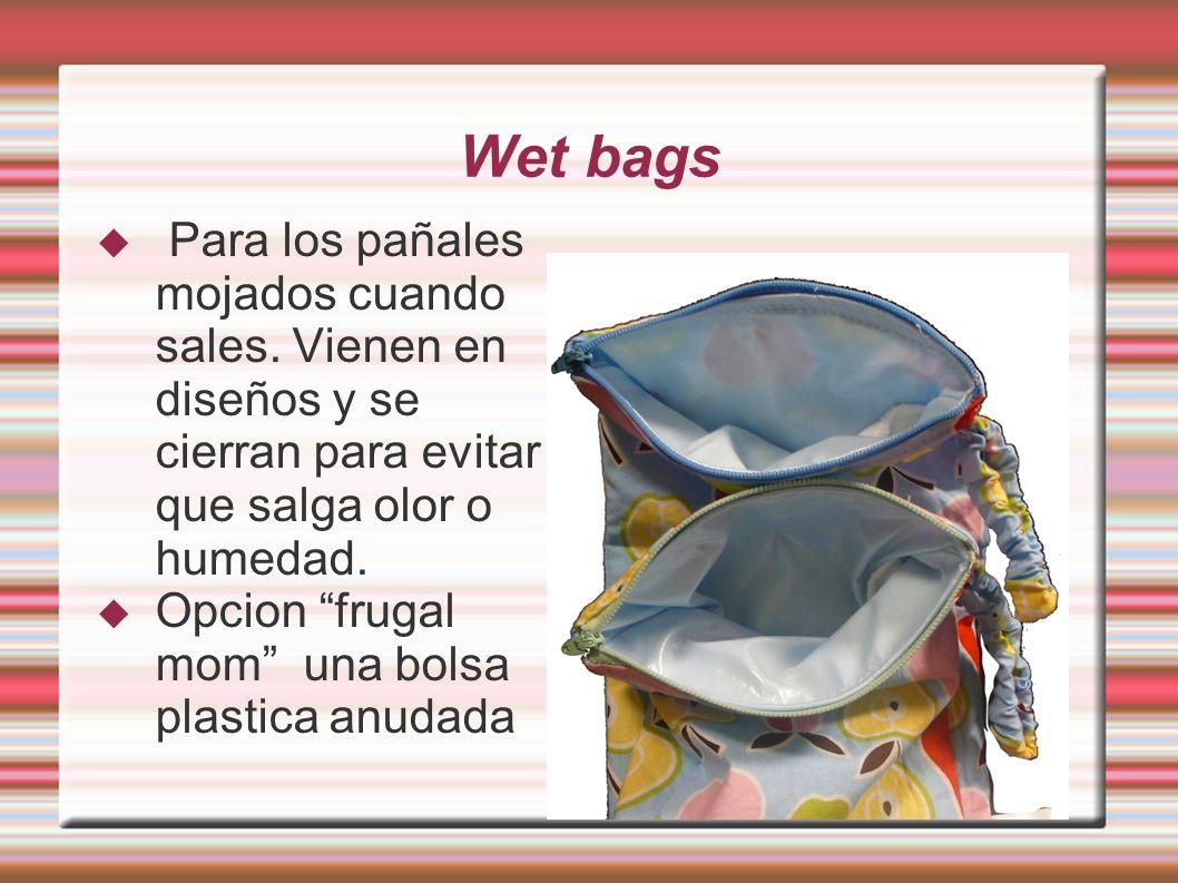 Wet bags Para los pañales mojados cuando sales. Vienen en diseños y se cierran para evitar que salga olor o humedad. Opcion frugal mom una bolsa plast