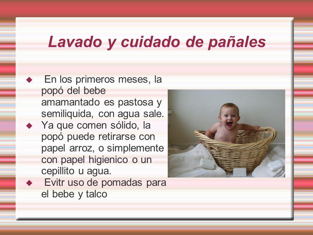 Lavado y cuidado de pañales En los primeros meses, la popó del bebe amamantado es pastosa y semiliquida, con agua sale. Ya que comen sólido, la popó p