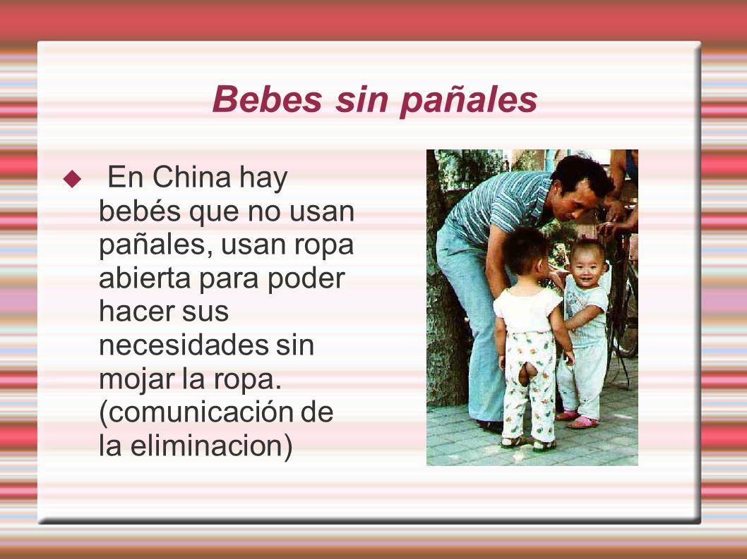 Bebes sin pañales En China hay bebés que no usan pañales, usan ropa abierta para poder hacer sus necesidades sin mojar la ropa. (comunicación de la el