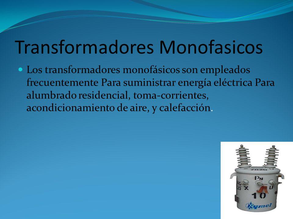 Transformadores Monofasicos Los transformadores monofásicos son empleados frecuentemente Para suministrar energía eléctrica Para alumbrado residencial, toma-corrientes, acondicionamiento de aire, y calefacción.