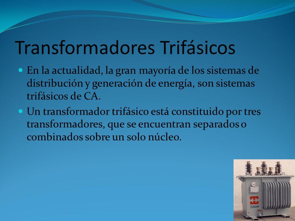 Transformadores Trifásicos En la actualidad, la gran mayoría de los sistemas de distribución y generación de energía, son sistemas trifásicos de CA.