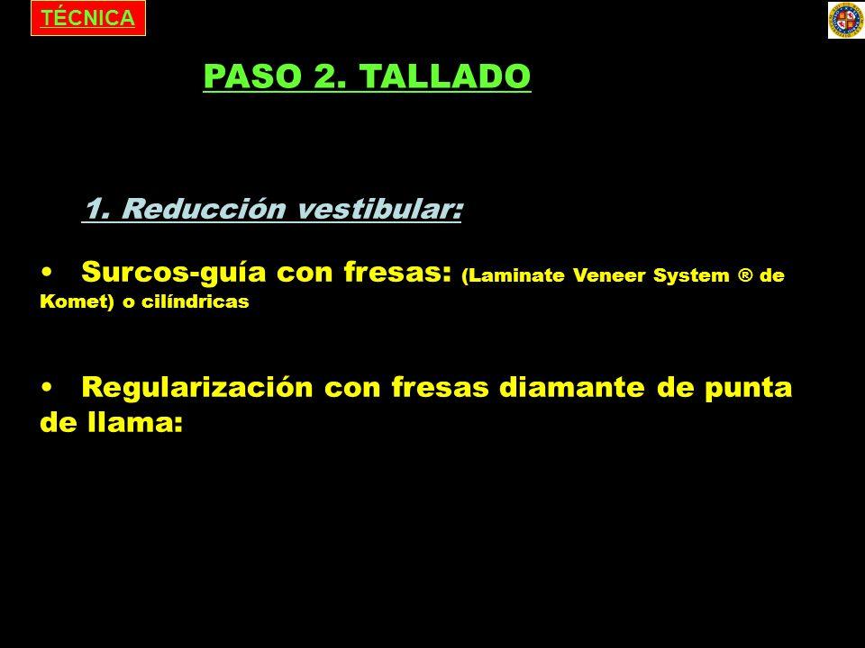 TÉCNICA 1. Reducción vestibular: Surcos-guía con fresas: (Laminate Veneer System ® de Komet) o cilíndricas Regularización con fresas diamante de punta