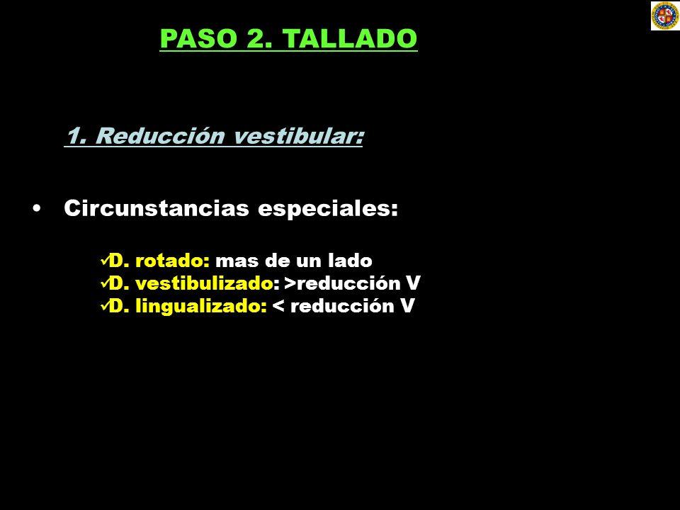 1. Reducción vestibular: Circunstancias especiales: D. rotado: mas de un lado D. vestibulizado: >reducción V D. lingualizado: < reducción V PASO 2. TA