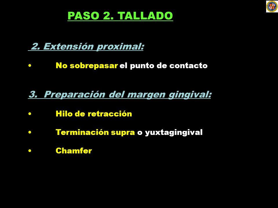 2. Extensión proximal: No sobrepasar el punto de contacto 3. Preparación del margen gingival: Hilo de retracción Terminación supra o yuxtagingival Cha