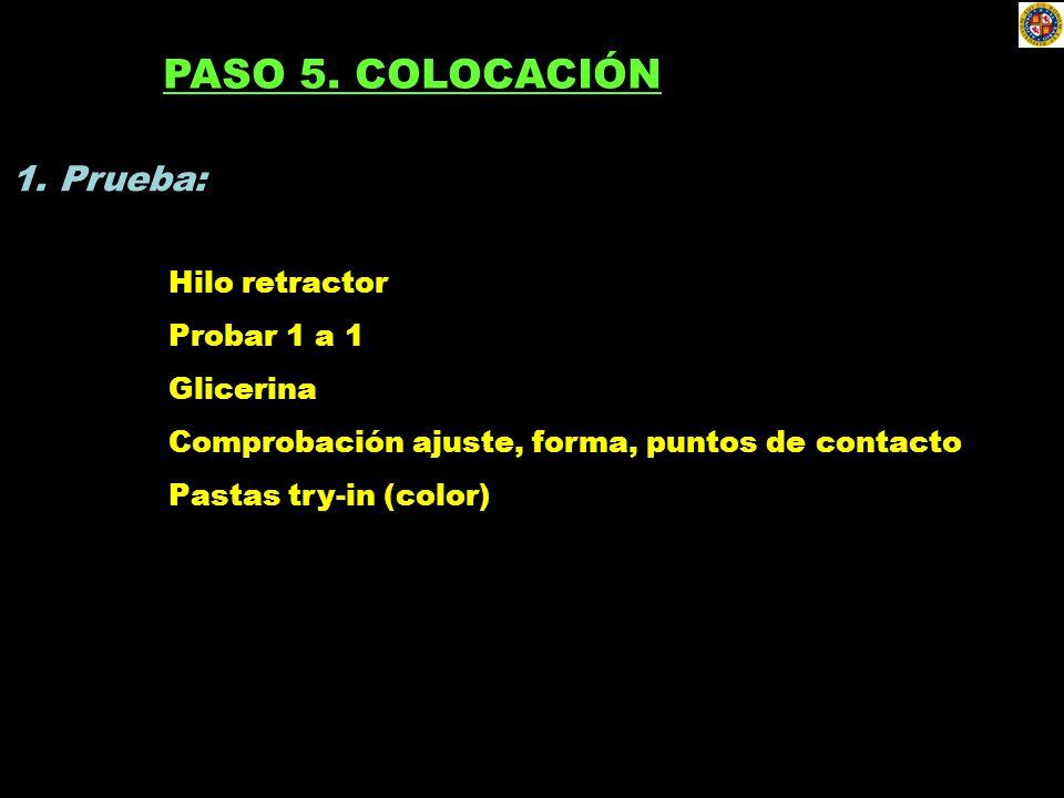 PASO 5. COLOCACIÓN 1. Prueba: Hilo retractor Probar 1 a 1 Glicerina Comprobación ajuste, forma, puntos de contacto Pastas try-in (color)