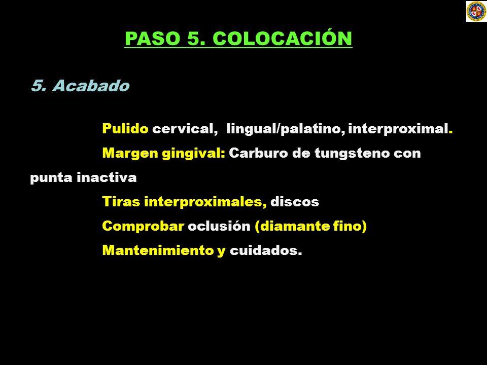 5. Acabado Pulido cervical, lingual/palatino, interproximal. Margen gingival: Carburo de tungsteno con punta inactiva Tiras interproximales, discos Co