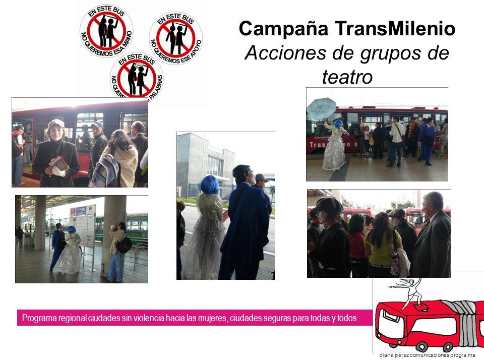 Programa regional ciudades sin violencia hacia las mujeres, ciudades seguras para todas y todos diana pérez comunicaciones progra,ma Campaña TransMilenio Acciones de grupos de teatro