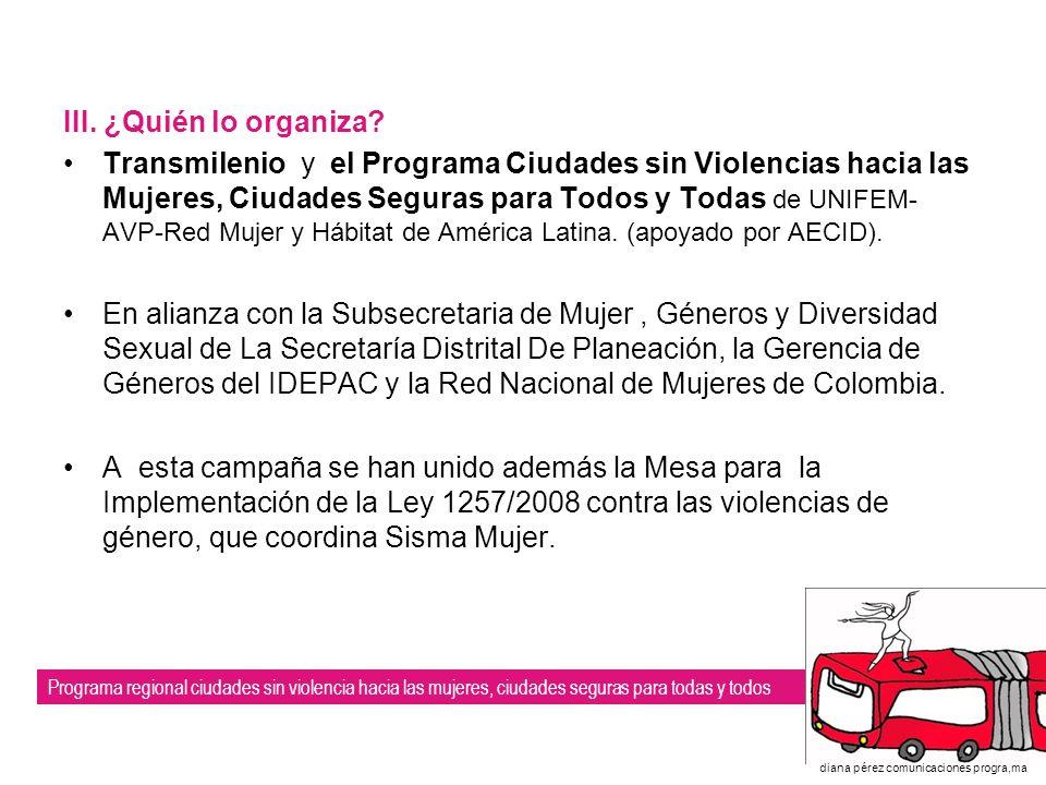 Programa regional ciudades sin violencia hacia las mujeres, ciudades seguras para todas y todos diana pérez comunicaciones progra,ma III.