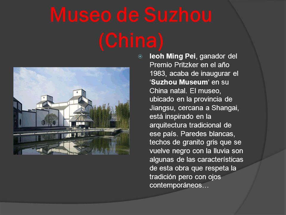 Museo de Suzhou (China) Ieoh Ming Pei, ganador del Premio Pritzker en el año 1983, acaba de inaugurar elSuzhou Museum en su China natal. El museo, ubi