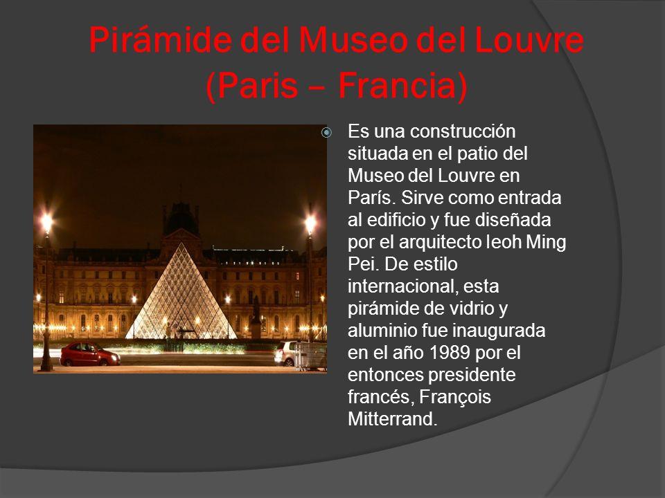 Pirámide del Museo del Louvre (Paris – Francia) Es una construcción situada en el patio del Museo del Louvre en París. Sirve como entrada al edificio