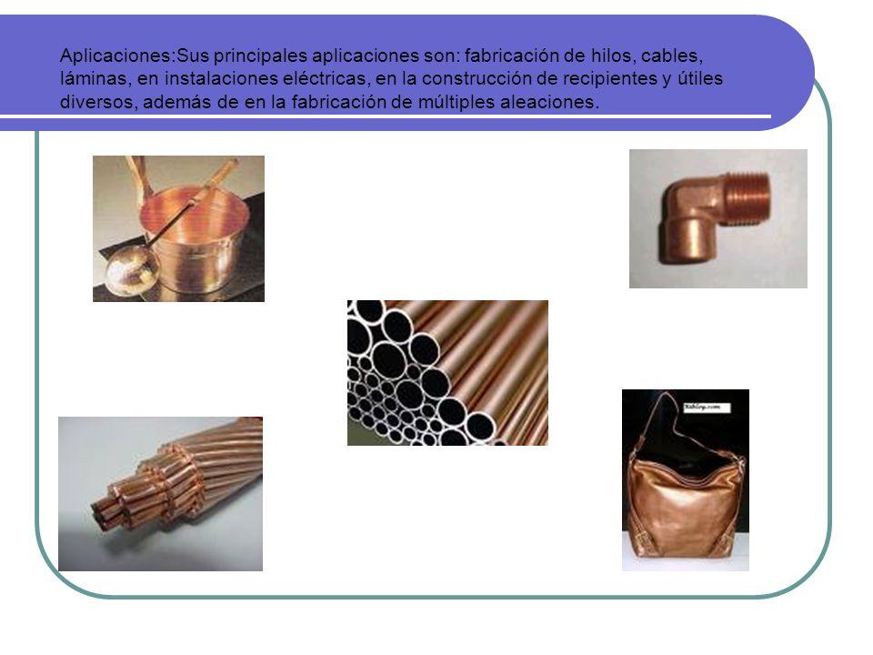 Aplicaciones:Sus principales aplicaciones son: fabricación de hilos, cables, láminas, en instalaciones eléctricas, en la construcción de recipientes y