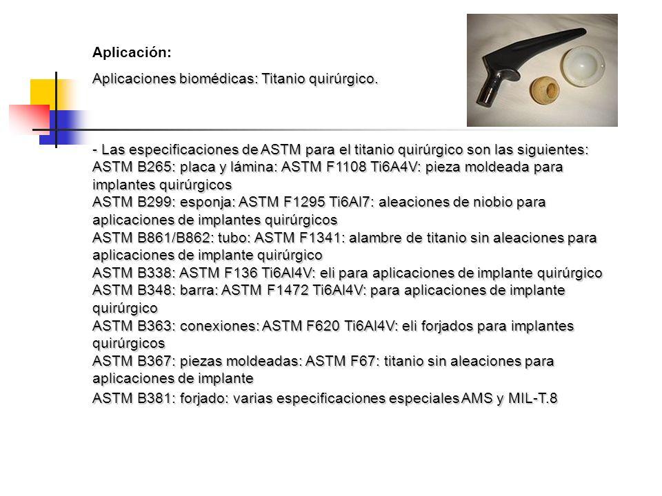 Aplicación: Aplicaciones biomédicas: Titanio quirúrgico. - Las especificaciones de ASTM para el titanio quirúrgico son las siguientes: ASTM B265: plac