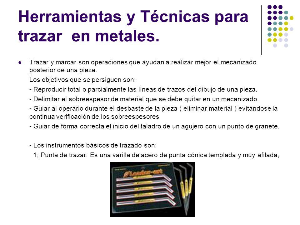 Herramientas y Técnicas para trazar en metales. Trazar y marcar son operaciones que ayudan a realizar mejor el mecanizado posterior de una pieza. Los