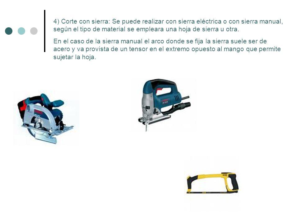 4) Corte con sierra: Se puede realizar con sierra eléctrica o con sierra manual, según el tipo de material se empleara una hoja de sierra u otra. En e