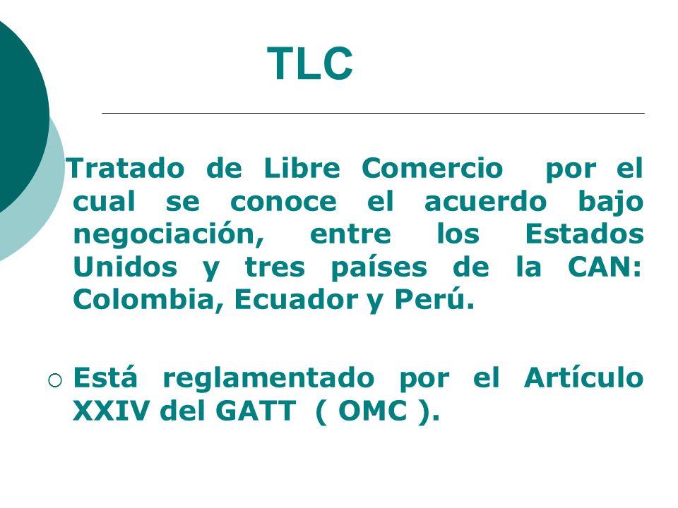 TLC Tratado de Libre Comercio por el cual se conoce el acuerdo bajo negociación, entre los Estados Unidos y tres países de la CAN: Colombia, Ecuador y
