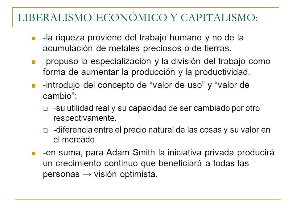 LIBERALISMO ECONÓMICO Y CAPITALISMO: -la riqueza proviene del trabajo humano y no de la acumulación de metales preciosos o de tierras. -propuso la esp