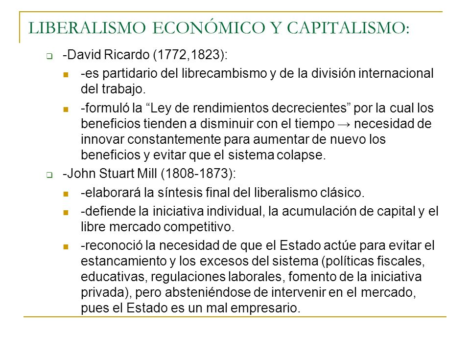 LIBERALISMO ECONÓMICO Y CAPITALISMO: -David Ricardo (1772,1823): -es partidario del librecambismo y de la división internacional del trabajo. -formuló