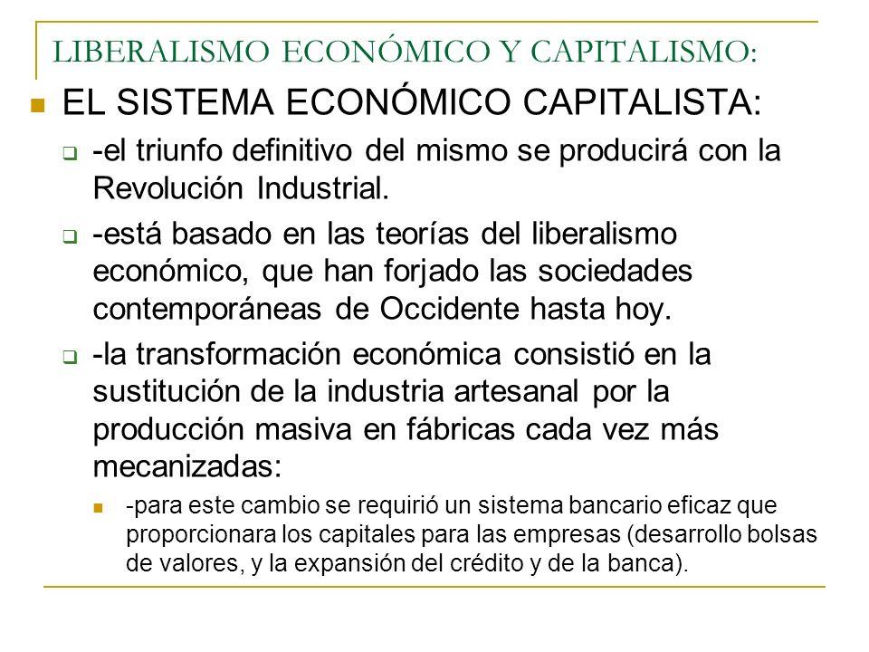 LIBERALISMO ECONÓMICO Y CAPITALISMO: EL SISTEMA ECONÓMICO CAPITALISTA: -el triunfo definitivo del mismo se producirá con la Revolución Industrial. -es