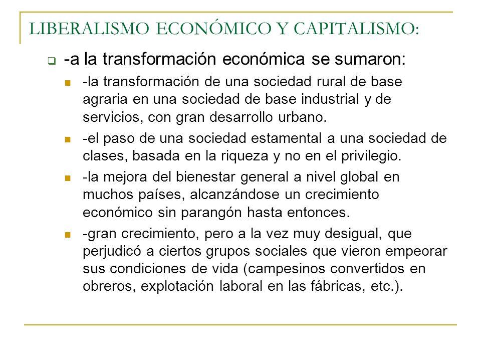 LIBERALISMO ECONÓMICO Y CAPITALISMO: -a la transformación económica se sumaron: -la transformación de una sociedad rural de base agraria en una socied