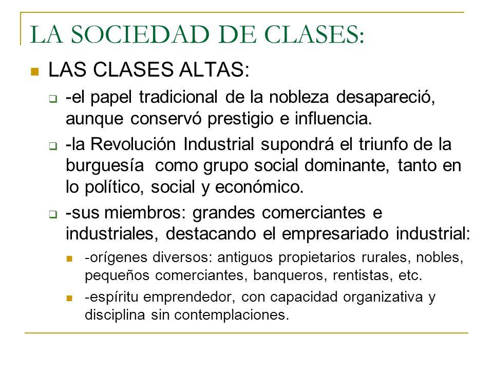 LA SOCIEDAD DE CLASES: LAS CLASES ALTAS: -el papel tradicional de la nobleza desapareció, aunque conservó prestigio e influencia. -la Revolución Indus
