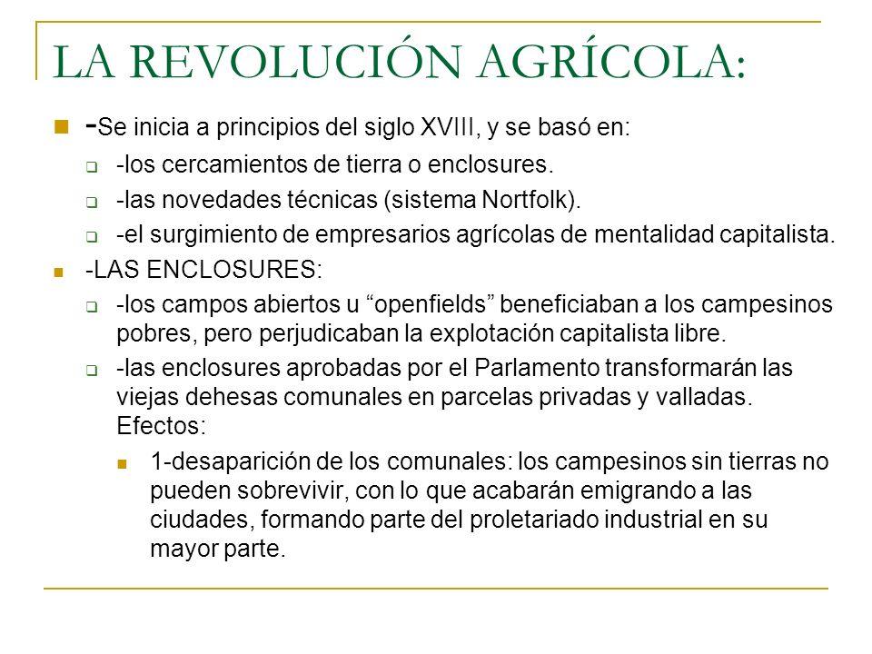 LA REVOLUCIÓN AGRÍCOLA: - Se inicia a principios del siglo XVIII, y se basó en: -los cercamientos de tierra o enclosures. -las novedades técnicas (sis