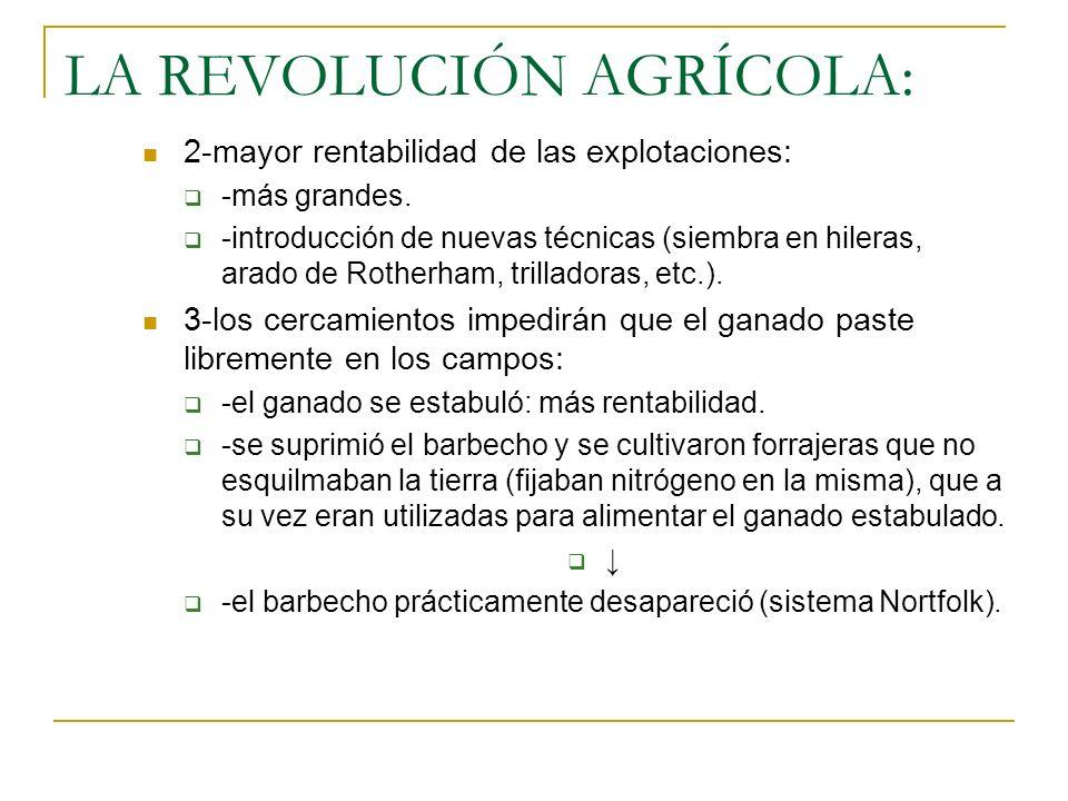 LA REVOLUCIÓN AGRÍCOLA: 2-mayor rentabilidad de las explotaciones: -más grandes. -introducción de nuevas técnicas (siembra en hileras, arado de Rother